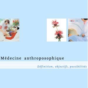 La médecine anthroposophique Définition Objectifs Possibilités
