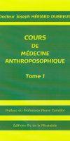 Cours de médecine anthroposophique Tome I